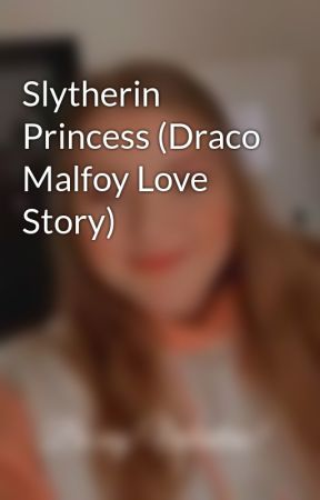 Slytherin Princess (Draco Malfoy Love Story) by Queen_B_of_fanfics