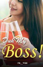 Duh...My Boss!!! by ra_vaa
