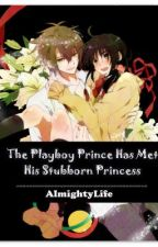 The Playboy Prince has Met His Stubborn Princess   (English~ On Going) by AlmightyLife