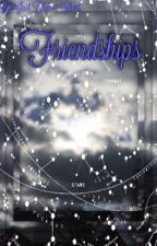 Friendships  by justtheeghost