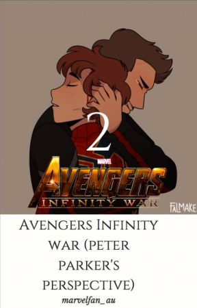 Avengers: Infinity War - Fan Fic (Peter Parker's Perspective
