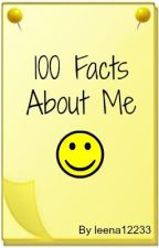 100 facts about me by leena12233