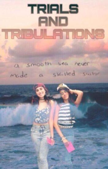 trials and tribulations; camren