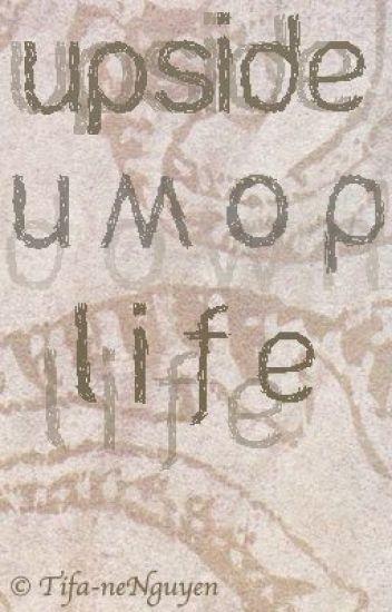 [Upside Down Life]