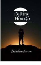 Letting Him Go  by Roselineadream