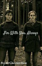 I'm With You. Always (Harry and Hermione's fanfiction) by MrChosenOne