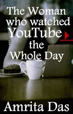 The Woman who watched YouTube the Whole Day by amritadasmathur
