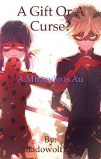 A Gift Or A Curse? A Miraculous au by Shadowolf1712