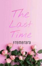 The Last Time  by fremerara