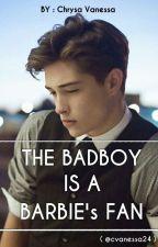 The Badboy Is A Barbie's Fan ( #Wattys2018 ) by cvanessa24
