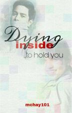 DYING INSIDE TO HOLD YOU by mchay101