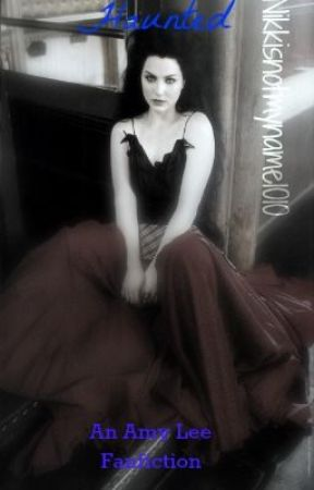 Haunted: An Amy Lee Fan-Fiction by Nikkisnotmyname1010