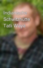 Indianische Schwitzhütte Tatli Waya by TatliWaya5