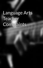 Language Arts Teacher Complaints by patriot_kids_2018