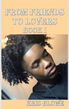 From Friends to Lovers, Book I by KrisBlowe