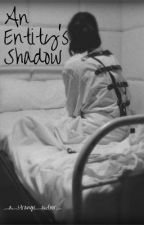 An Entity's Shadow by _a_strange_author_