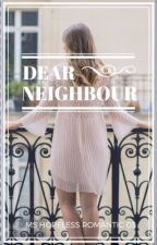 Dear Neighbor (Completed) by MsHopelessRomantic03