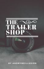 The Trailer Shop|| Open by AnonymeIllusion