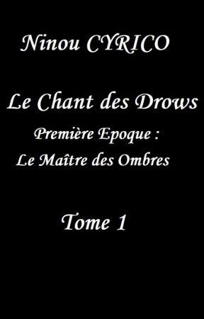 Le Chant des Drows -Première Époque : Le Maître des Ombres (Première partie) by Ninou_Cyrico