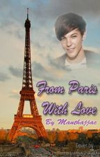 From Paris With Love (1D Louis Tomlinson Fanfic) by manthajjac