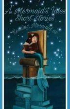 A Mermaid's Tales (short stories) by Reading_Mermaid08