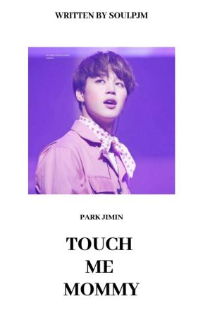 TOUCH ME MOMMY 21+ ❀ P.J.M [ONESHOT] by SOULPJM