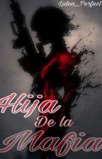 La Hija de la mafia by Lidea__perfect