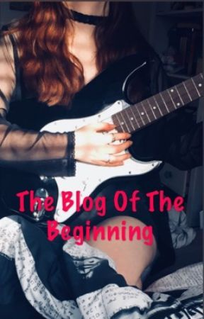 The Blog Of The Beginning  by PartyPoisoned_Youth