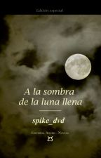 A LA SOMBRA DE LA LUNA LLENA © by spike_dvd