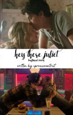 hey there juliet | bughead (PT) [CONCLUÍDA] by bugheadbra