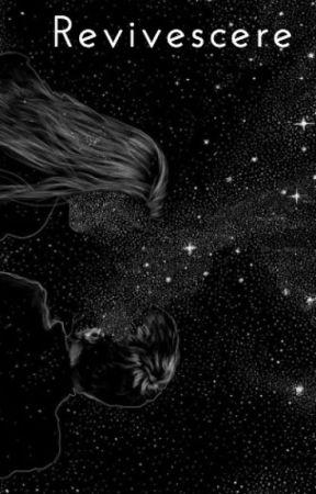 Revivescere. by HopelesslyReckless