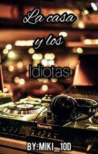 La Casa Y Los Idiotas by Miki_10d