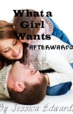 What a Girl Wants *Afterwards* by Jesseybaby