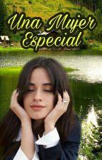 Una mujer especial (Camren Gip) by CamrenUpdates1