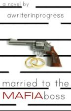 Married to the mafia boss SLOW UPDATES by Awriterinprogress