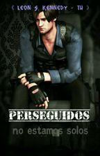 《 Perseguidos 》 Leon Kennedy + tú [Resident Evil] by LaddyMvsk