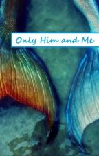 Only Him and Me by chickletsmydear