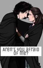 Aren't you afraid of me?~a reylo story *Paused* by starwars_fanfictions