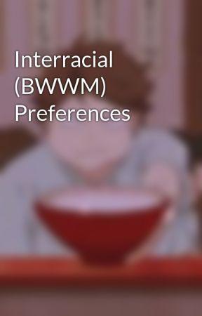 Interracial (BWWM) Preferences  by ShawniesMuffin_Hoe