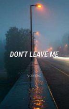 Don't Leave Me   ʏᴏᴏɴᴍɪɴsᴇᴏᴋ by yoseoks