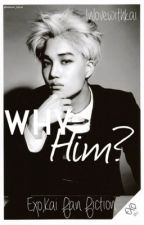 Why Him?( Exo,Kai Fan Fiction) by inlovewithkai
