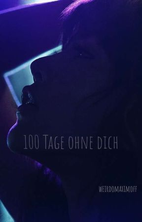 100 Tage ohne dich  by weirdomaximoff