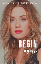Begin Again by claradsr
