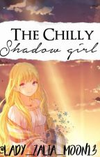 The Chilly Shadow Girl by Lady_Zalia_Moon13