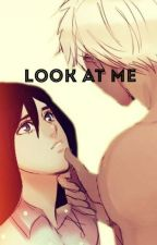 Look at me only.. by XxAudreyxX57