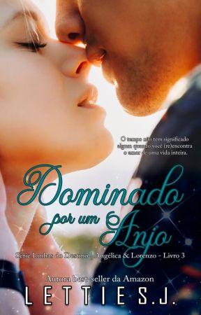 DOMINADO POR UM ANJO - Angélica & Lorenzo - Livro 3 by lettiesj