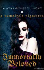 Immortally Beloved: A Vampire's Vignettes [#Wattys 2018 ] by JadedElegance