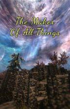 The Maker Of All Things by ElderScrollsLore