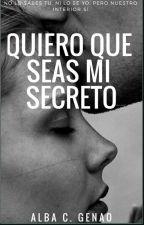 QUIERO QUE SEAS MI SECRETO!! ( Corrigiendo) by alba27022702