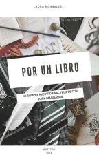 POR UN LIBRO ( Recopilación de fanfic's de mi autoría) by LauraMonsalve99